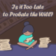Is It To Late To Probate the Will | Farrow-Gillespie Heath Witter LLP | Probate Law